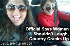 Official Says Women Shouldn't Laugh, Country Cracks Up