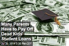 Many Parents Have to Pay Off Dead Kids' Student Loans