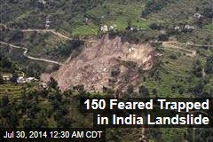150 Feared Trapped in India Landslide