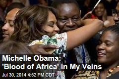 Michelle Obama: 'Blood of Africa' in My Veins