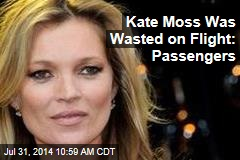 Kate Moss Was Wasted on Flight: Passengers