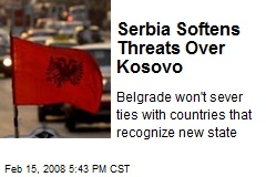 Serbia Softens Threats Over Kosovo