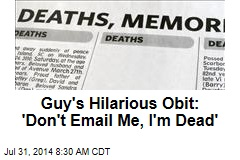 Guy's Hilarious Obit: 'Don't Email Me, I'm Dead'