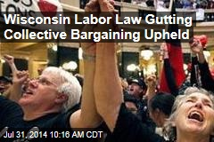 Wisconsin Labor Law Gutting Collective Bargaining Upheld
