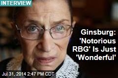 Ginsburg: 'Notorious RBG' Is Just 'Wonderful'