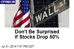 Don't Be Surprised if Stocks Drop 50%