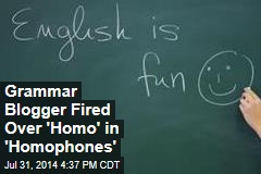 Grammar Blogger Fired Over 'Homo' in 'Homophones'