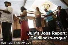 July's Jobs Report: 'Goldilocks-esque'