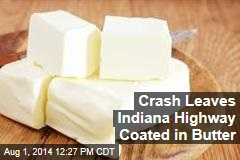Crash Leaves Indiana Highway Coated in Butter