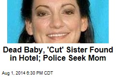 Dead Baby, 'Cut' Sister Found in Hotel; Police Seek Mom