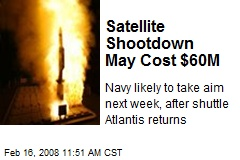 Satellite Shootdown May Cost $60M