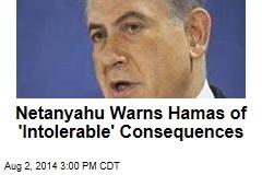 Netanyahu Warns Hamas of 'Intolerable' Consequences