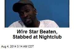 Wire Star Beaten, Stabbed at Nightclub