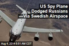 US Spy Plane Dodged Russians —Via Swedish Airspace