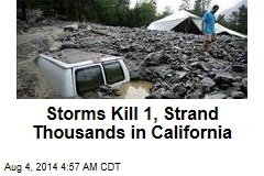 Storms Kill 1, Strand Thousands in Calif.