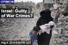 Israel: Guilty of War Crimes?