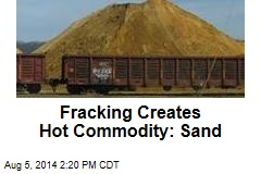 Fracking Creates Hot Commodity: Sand