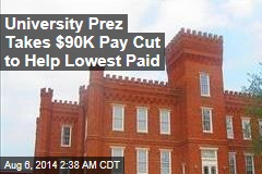 University Prez Takes $90K Pay Cut to Help Lowest-Paid