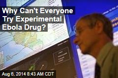 Why Can't Everyone Try Experimental Ebola Drugs?