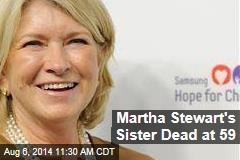 Martha Stewart's Sister Dead at 59