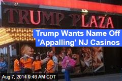 Trump Wants Name Off 'Appalling' NJ Casinos