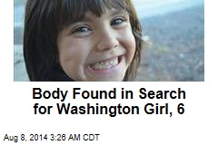 Body Found in Search for Washington Girl, 6