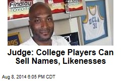 Judge: College Players Can Sell Names, Likenesses