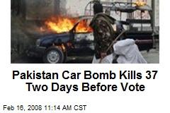 Pakistan Car Bomb Kills 37 Two Days Before Vote