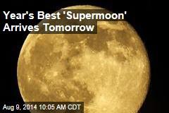 Year's Best 'Supermoon' Arrives Tomorrow