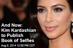 And Now: Kim Kardashian to Publish Book of Selfies