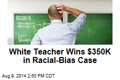 White Teacher Prevails in $350K Racial-Bias Suit