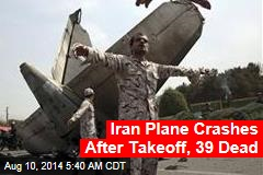 Iran Plane Crashes After Takeoff, 39 Dead