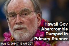 Hawaii Gov Abercrombie Dumped in Primary Stunner