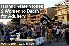 Islamic State Stones 2 Women to Death for Adultery