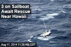 3 on Sailboat Await Rescue Near Hawaii