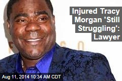 Injured Tracy Morgan 'Still Struggling': Lawyer