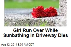 Girl Run Over While Sunbathing in Driveway Dies