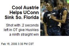 Cool Austrie Helps UConn Sink So. Florida