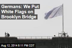Germans: We Put White Flags on Brooklyn Bridge