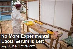No More Experimental Ebola Serum Is Left