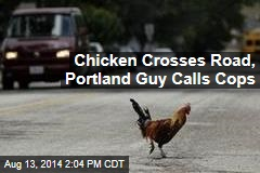Chicken Crosses Road, Portland Guy Calls Cops