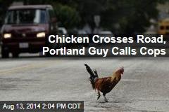 Chicken Crosses Road, Portland Guy Calls Cops