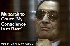 Mubarak to Court: 'My Conscience is at Rest'