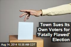 Town Sues Its Own Voters for 'Fatally Flawed' Election