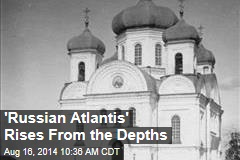 'Russian Atlantis' Rises From the Depths