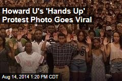 Howard U's 'Hands Up' Protest Photo Goes Viral