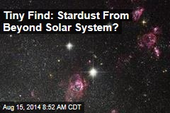 Tiny Find: Stardust From Beyond Solar System?