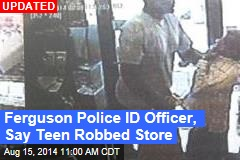 Ferguson Police ID Officer, Say Teen Robbed Store