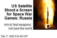 US Satellite Shoot a Screen for Space War Games: Russia