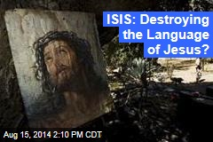 ISIS: Destroying the Language of Jesus?